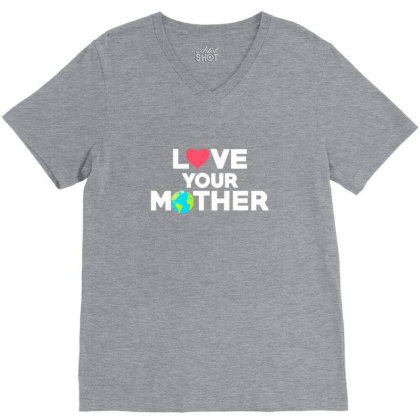 Love Your Mother Earth Day Mother Earth V-neck Tee Designed By Asatya
