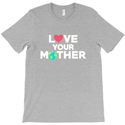 Love Your Mother Earth Day Mother Earth T-shirt Designed By Asatya