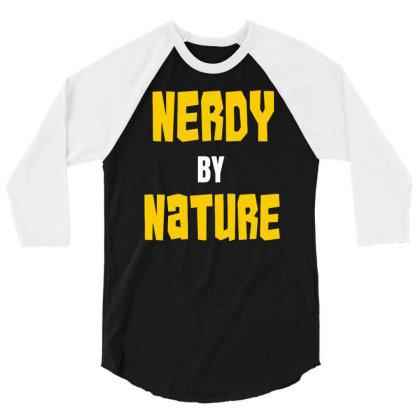 Nerdy By Nature Funny 3/4 Sleeve Shirt Designed By Ramateeshirt