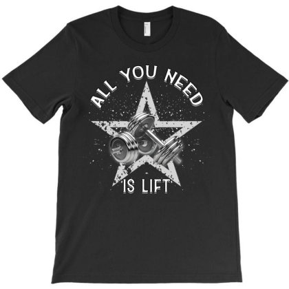 All You Need Is Lift T-shirt Designed By Gurkan