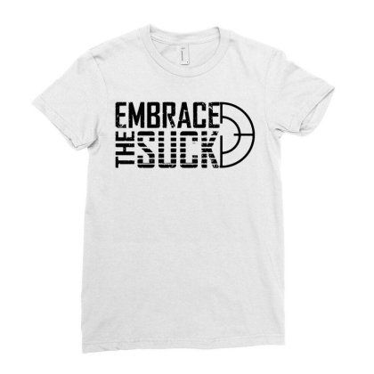 Embrace The Suck Ladies Fitted T-shirt Designed By G3ry