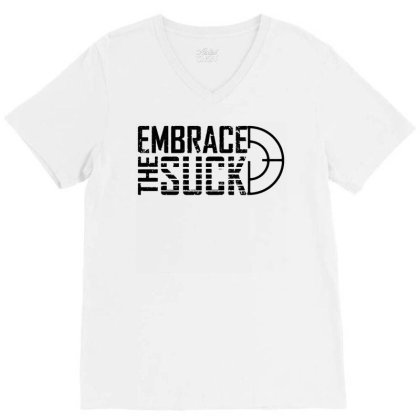 Embrace The Suck V-neck Tee Designed By G3ry