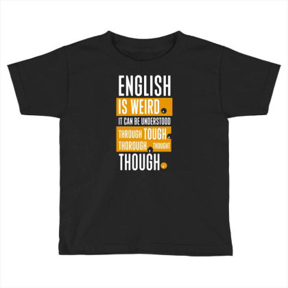 English Is Weird Toddler T-shirt Designed By G3ry
