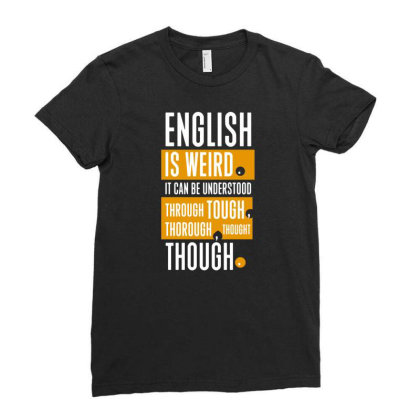 English Is Weird Ladies Fitted T-shirt Designed By G3ry