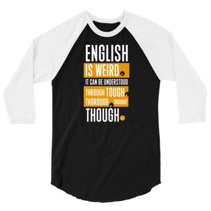 English Is Weird 3/4 Sleeve Shirt Designed By G3ry