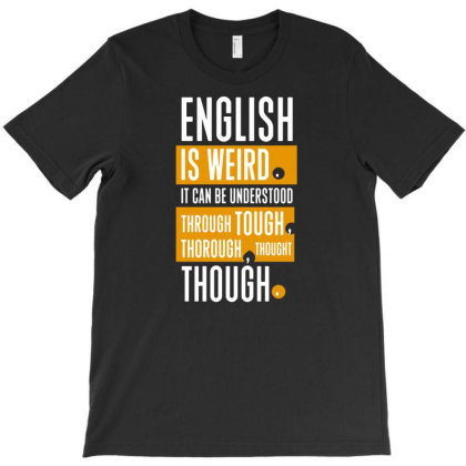English Is Weird T-shirt Designed By G3ry