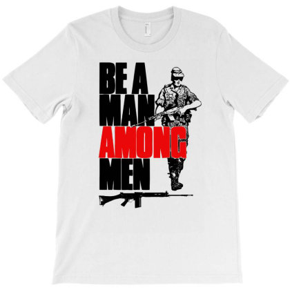 Be A Man Among Men T-shirt Designed By Aheupote