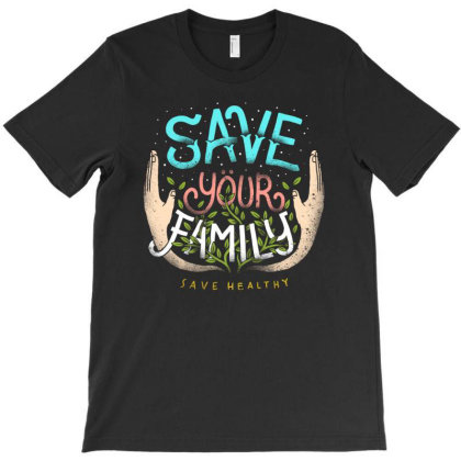 Save Your Family T-shirt Designed By Sober Artwerk