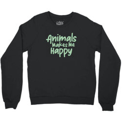 animals makes me happy Crewneck Sweatshirt   Artistshot