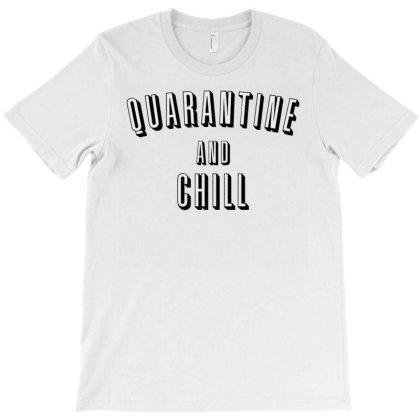 Quarantine And Chill T-shirt Designed By Blackstars