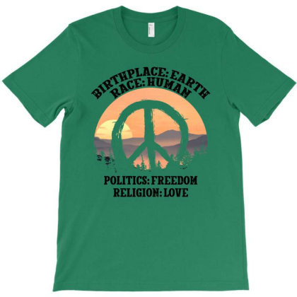 Birthplace Earth Race Human Politics Freedom Religion Love For Light T-shirt Designed By Gurkan