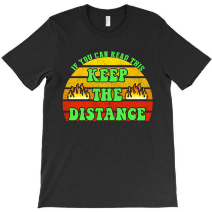 If You Can Read This Keep The Distance T-shirt Designed By Faical