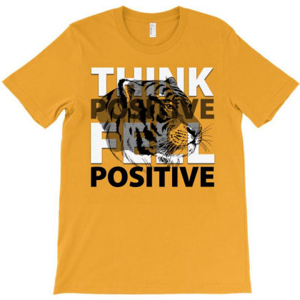 Tiger Think Positive Fell Positive T-shirt Designed By Gurkan