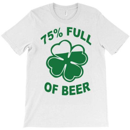 75 Percent Full Of Beer Funny Humor T-shirt Designed By Ramateeshirt