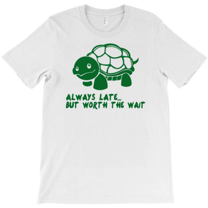 Always Late But Worth The Wait Funny T-shirt Designed By Ramateeshirt