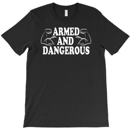 Armed And Dangerous Funny Humor Muscle T-shirt Designed By Ramateeshirt