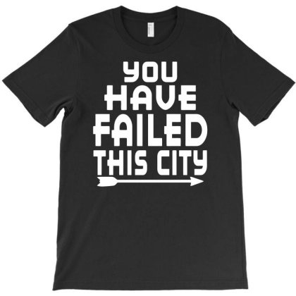 Arrow You Have Failed This City Funny Humor T-shirt Designed By Ramateeshirt