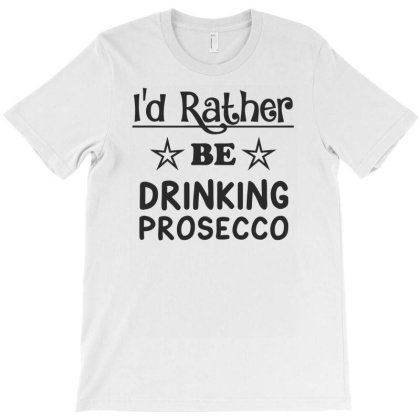 Drinking Prosecco T-shirt Designed By Ramateeshirt