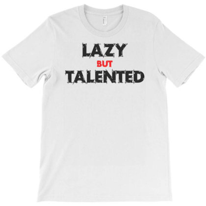 Lazy But Talented Funny T-shirt Designed By Ramateeshirt