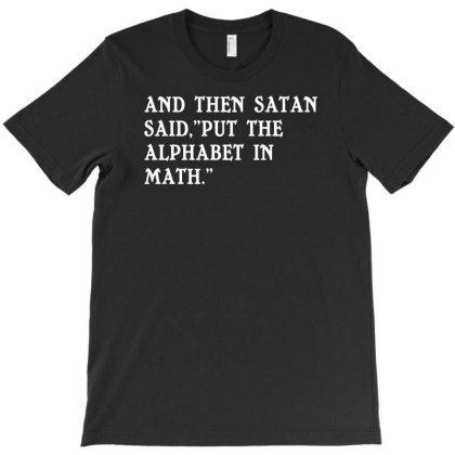 Satan Said Put The Alphabet In Math Funny Humor T-shirt Designed By Ramateeshirt
