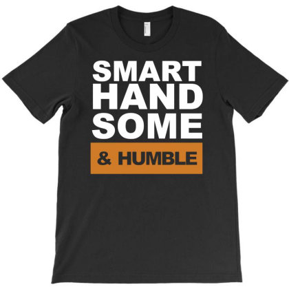 Smart, Handsome And Humble T-shirt Designed By Ramateeshirt