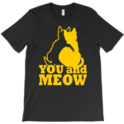 You And Meow Funny Humor Cat T-shirt Designed By Ramateeshirt