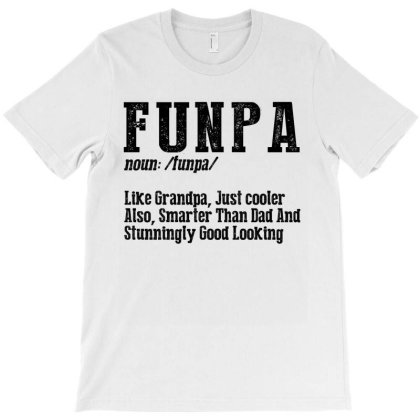 Funpa Like Grandpa Just Cooler Also Smarter Than Dad And Stunningly Go T-shirt Designed By Faical