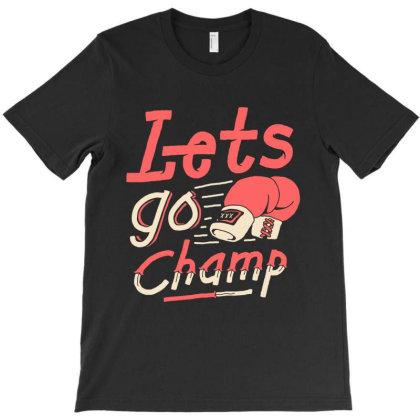 Lets Go Champ T-shirt Designed By Sober Artwerk