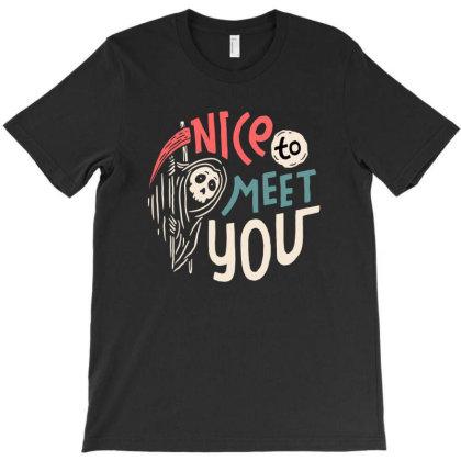 Nice To Meet You T-shirt Designed By Sober Artwerk