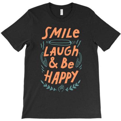 Smile, Laugh & Be Happy T-shirt Designed By Sober Artwerk