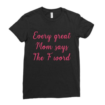 Every Great Mom Says The Fword Ladies Fitted T-shirt Designed By Hoainv