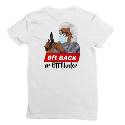 Madea 6 Feet Back Or 6 Feet Under Ladies Fitted T-shirt Designed By Kakashop
