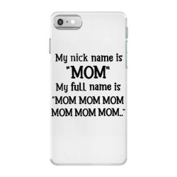 my nick name is mom my full name is mom mom mom mom iPhone 7 Case | Artistshot