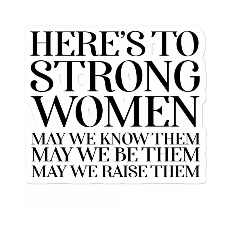 Here's To Strong Women Poste Sticker | Artistshot