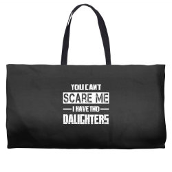 dad father's day you can't scare me i have two daughters Weekender Totes   Artistshot