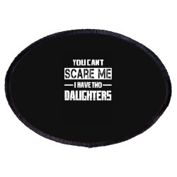 Dad Father's Day You Can't Scare Me I Have Two Daughters Oval Patch Designed By Hoainv