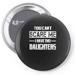 dad father's day you can't scare me i have two daughters Pin-back button   Artistshot