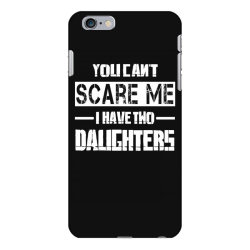 dad father's day you can't scare me i have two daughters iPhone 6 Plus/6s Plus Case   Artistshot