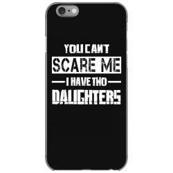 dad father's day you can't scare me i have two daughters iPhone 6/6s Case   Artistshot