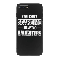 dad father's day you can't scare me i have two daughters iPhone 7 Plus Case   Artistshot