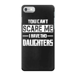 dad father's day you can't scare me i have two daughters iPhone 7 Case   Artistshot