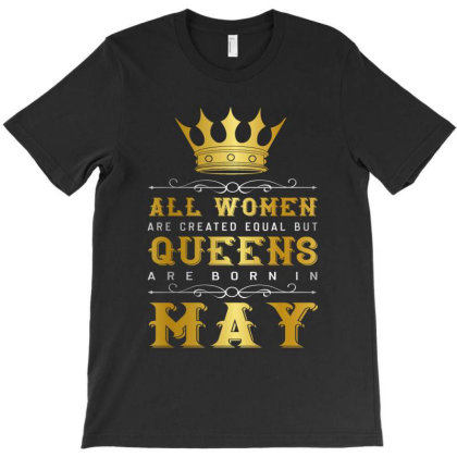 Queens Are Born In May  Birthday Month Quote 2020 T-shirt Designed By Faical