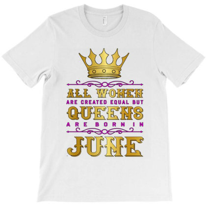 Queens Are Born In June  Birthday Month Quote 2020 T-shirt Designed By Faical