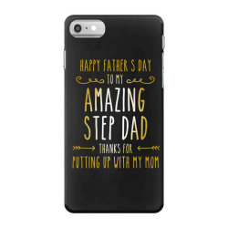 happy father's day to my amazing step dad thanks for putting up with m iPhone 7 Case | Artistshot