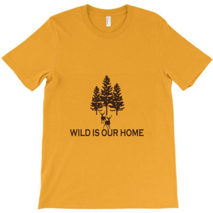 Wild Is Our Home T-shirt Designed By Shruti0304