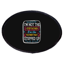 I'm Not The  Step Father I'm The Father That Stepped Up Oval Patch Designed By Hoainv