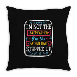 i'm not the  step father i'm the father that stepped up Throw Pillow   Artistshot
