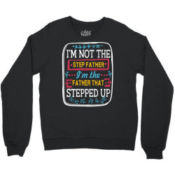 i'm not the  step father i'm the father that stepped up Crewneck Sweatshirt   Artistshot