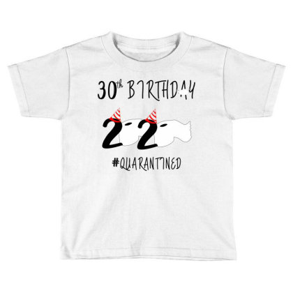 30st Birthday Quarantined 2020 Toddler T-shirt Designed By Astrinastore
