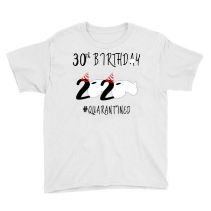30st Birthday Quarantined 2020 Youth Tee Designed By Astrinastore